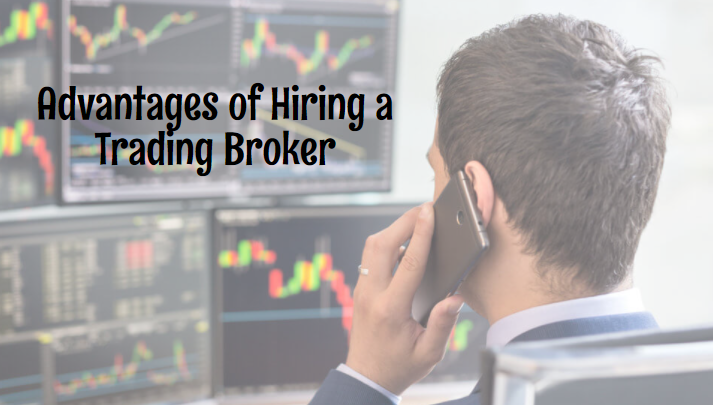 Advantages of Hiring a Trading Broker