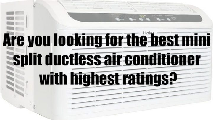Are you looking for the best mini split ductless air conditioner with highest ratings?